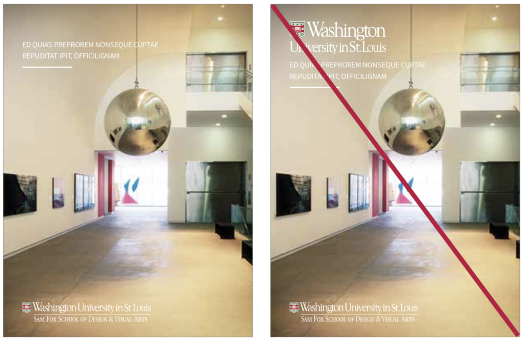 Two images side by side. One image shows the correct use of logos, featuring one second level lock up of Sam Fox School. The second image is crossed out and shows the same cover with two logos, the main WashU logo and the Sam Fox School second level lock up logo.