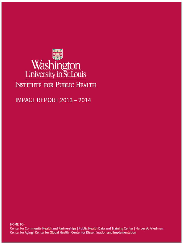 """Reverse one color Institute for Public Health logo is larger and on the center left with the words """"Impact Report 2013 - 2014"""". At the bottom, in small text, there is a list of centers within the Institute."""